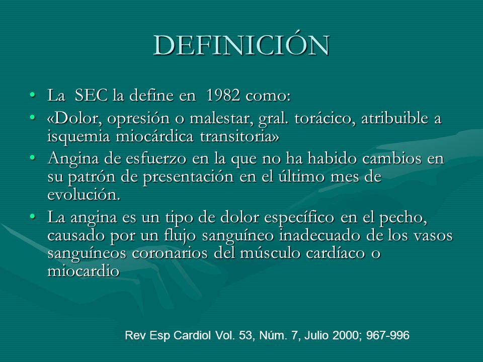 DEFINICIÓN La SEC la define en 1982 como:La SEC la define en 1982 como: «Dolor, opresión o malestar, gral. torácico, atribuible a isquemia miocárdica