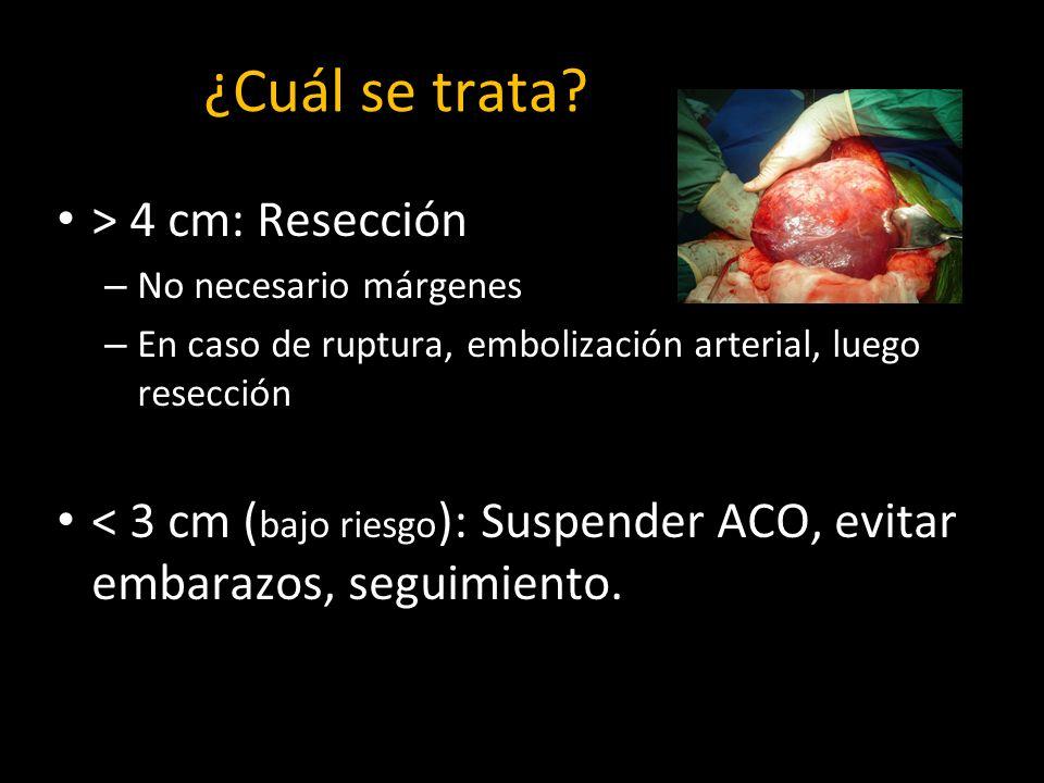 ¿Cuál se trata? > 4 cm: Resección – No necesario márgenes – En caso de ruptura, embolización arterial, luego resección < 3 cm ( bajo riesgo ): Suspend