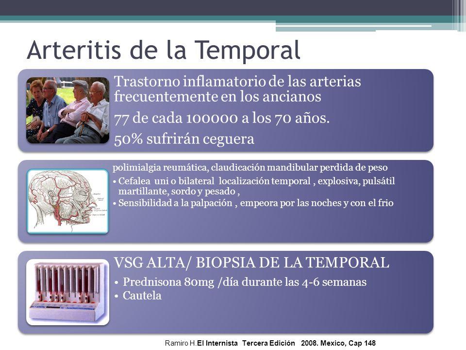 Arteritis de la Temporal Trastorno inflamatorio de las arterias frecuentemente en los ancianos 77 de cada 100000 a los 70 años. 50% sufrirán ceguera p