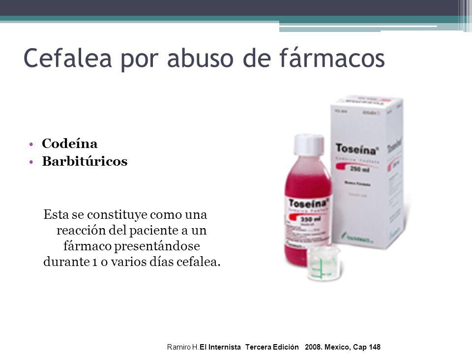 Cefalea por abuso de fármacos Codeína Barbitúricos Esta se constituye como una reacción del paciente a un fármaco presentándose durante 1 o varios día