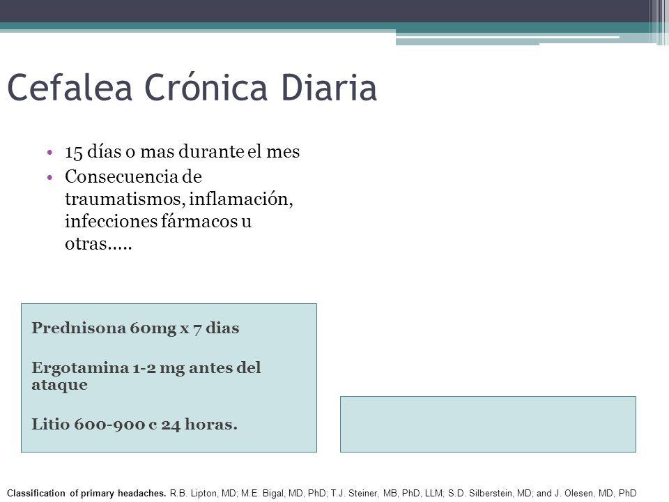 Cefalea Crónica Diaria Prednisona 60mg x 7 dias Ergotamina 1-2 mg antes del ataque Litio 600-900 c 24 horas. 15 días o mas durante el mes Consecuencia