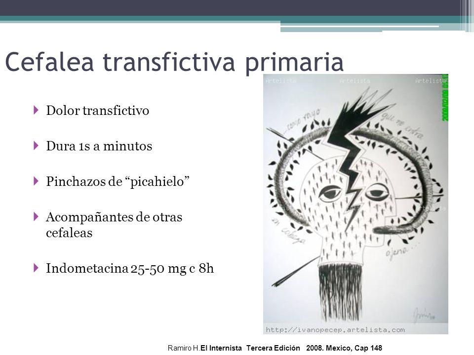 Cefalea transfictiva primaria Dolor transfictivo Dura 1s a minutos Pinchazos de picahielo Acompañantes de otras cefaleas Indometacina 25-50 mg c 8h Ra