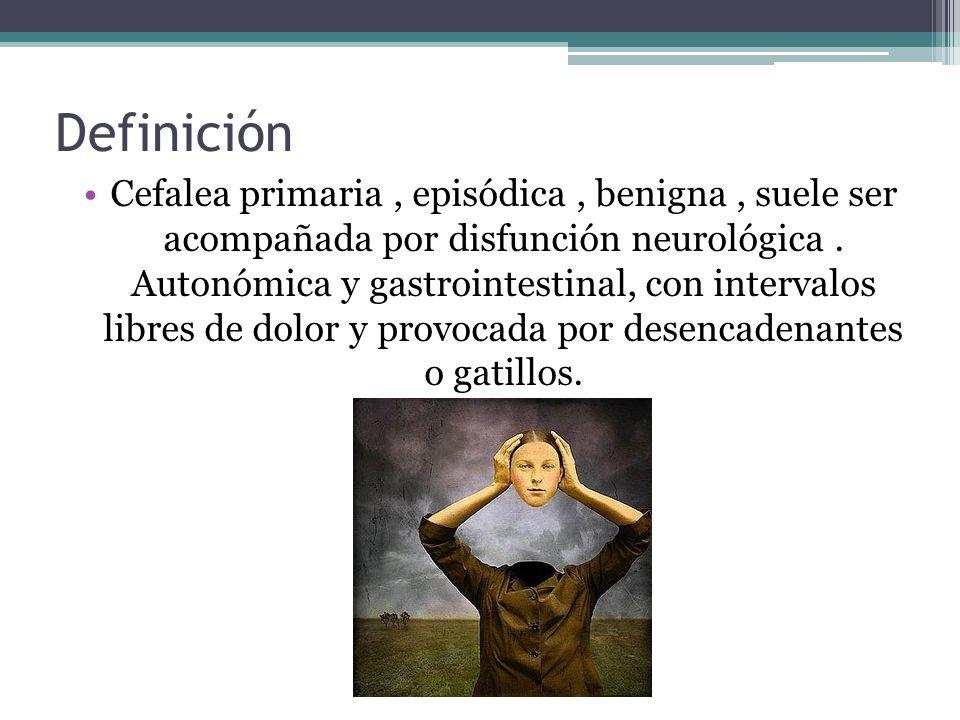 Cefalea primaria, episódica, benigna, suele ser acompañada por disfunción neurológica. Autonómica y gastrointestinal, con intervalos libres de dolor y