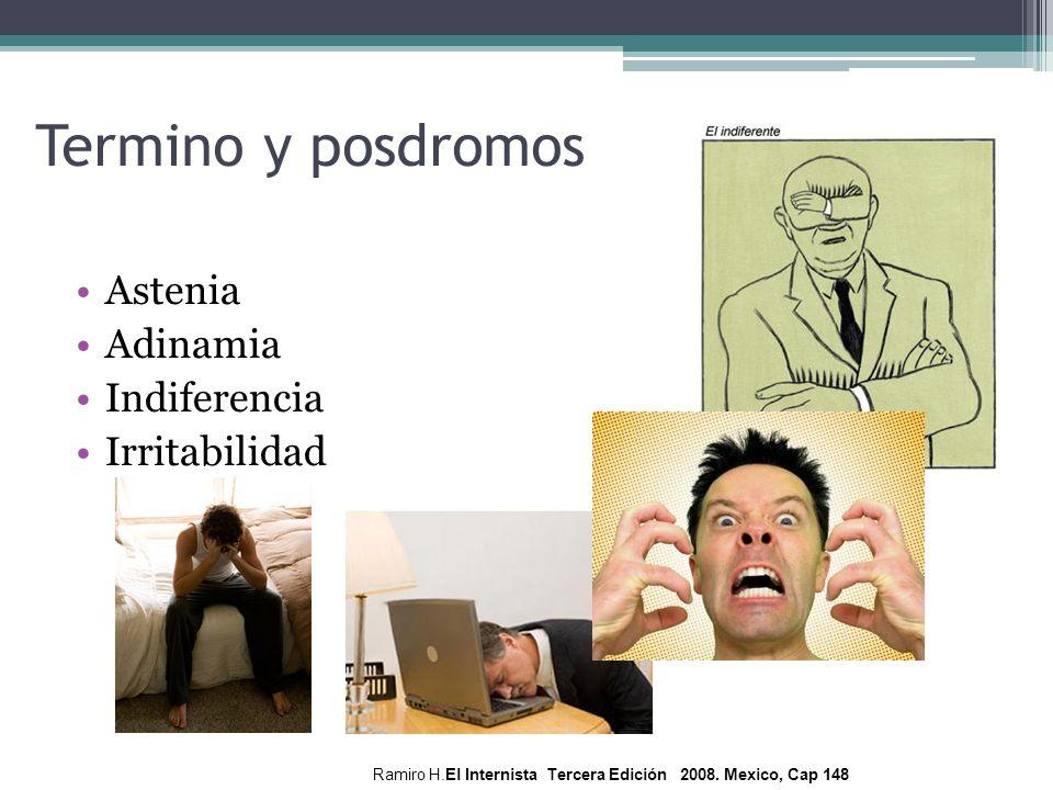 Astenia Adinamia Indiferencia Irritabilidad Termino y posdromos Ramiro H.El Internista Tercera Edición 2008. Mexico, Cap 148