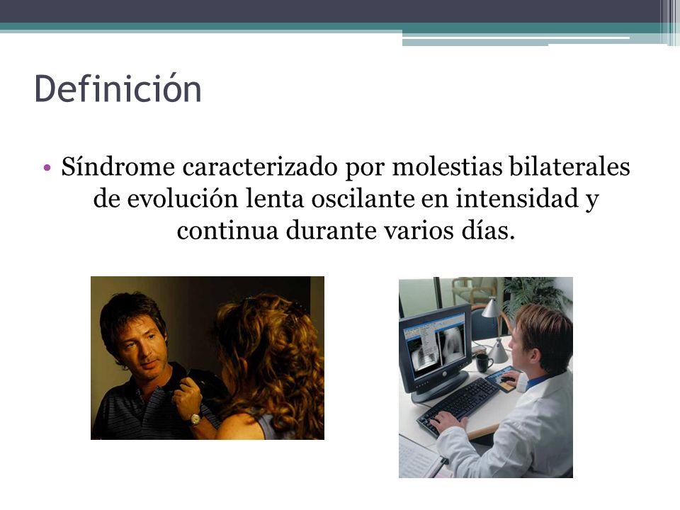 Síndrome caracterizado por molestias bilaterales de evolución lenta oscilante en intensidad y continua durante varios días. Definición