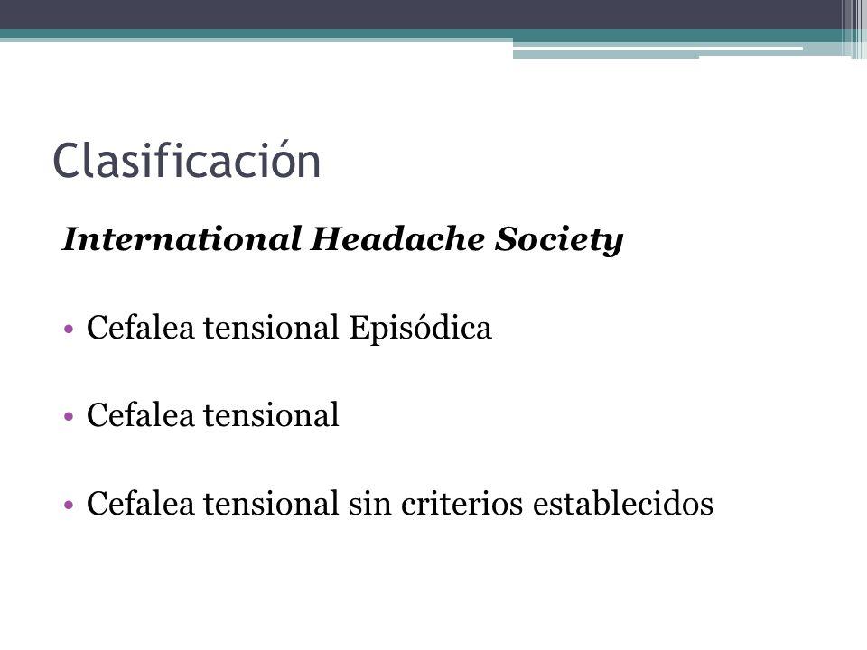 International Headache Society Cefalea tensional Episódica Cefalea tensional Cefalea tensional sin criterios establecidos Clasificación