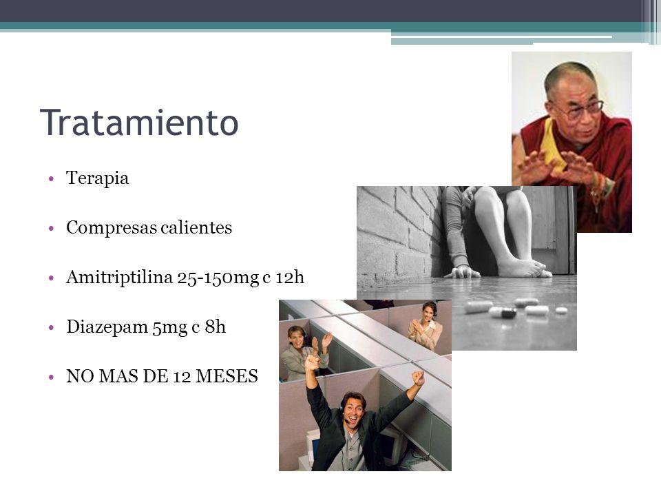Tratamiento Terapia Compresas calientes Amitriptilina 25-150mg c 12h Diazepam 5mg c 8h NO MAS DE 12 MESES