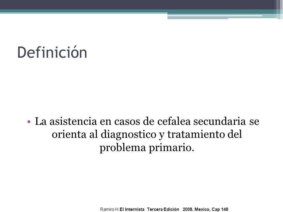 La asistencia en casos de cefalea secundaria se orienta al diagnostico y tratamiento del problema primario. Definición Ramiro H.El Internista Tercera