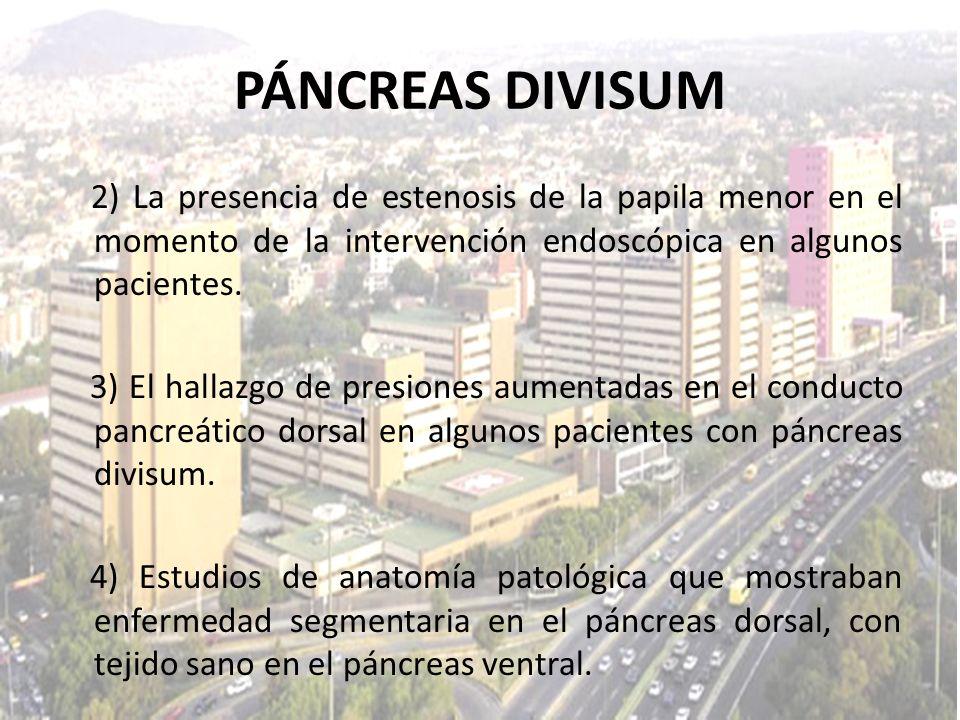 2) La presencia de estenosis de la papila menor en el momento de la intervención endoscópica en algunos pacientes. 3) El hallazgo de presiones aumenta