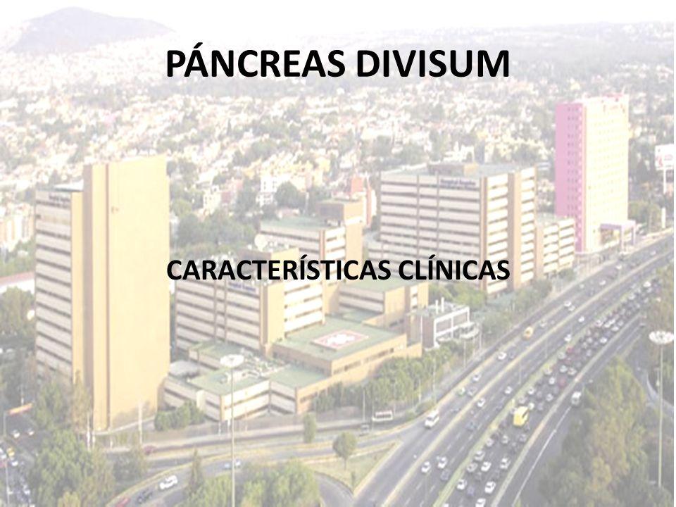 PÁNCREAS DIVISUM CARACTERÍSTICAS CLÍNICAS