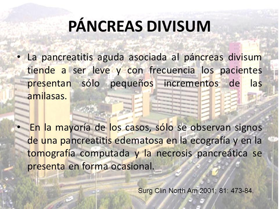 PÁNCREAS DIVISUM La pancreatitis aguda asociada al páncreas divisum tiende a ser leve y con frecuencia los pacientes presentan sólo pequeños increment