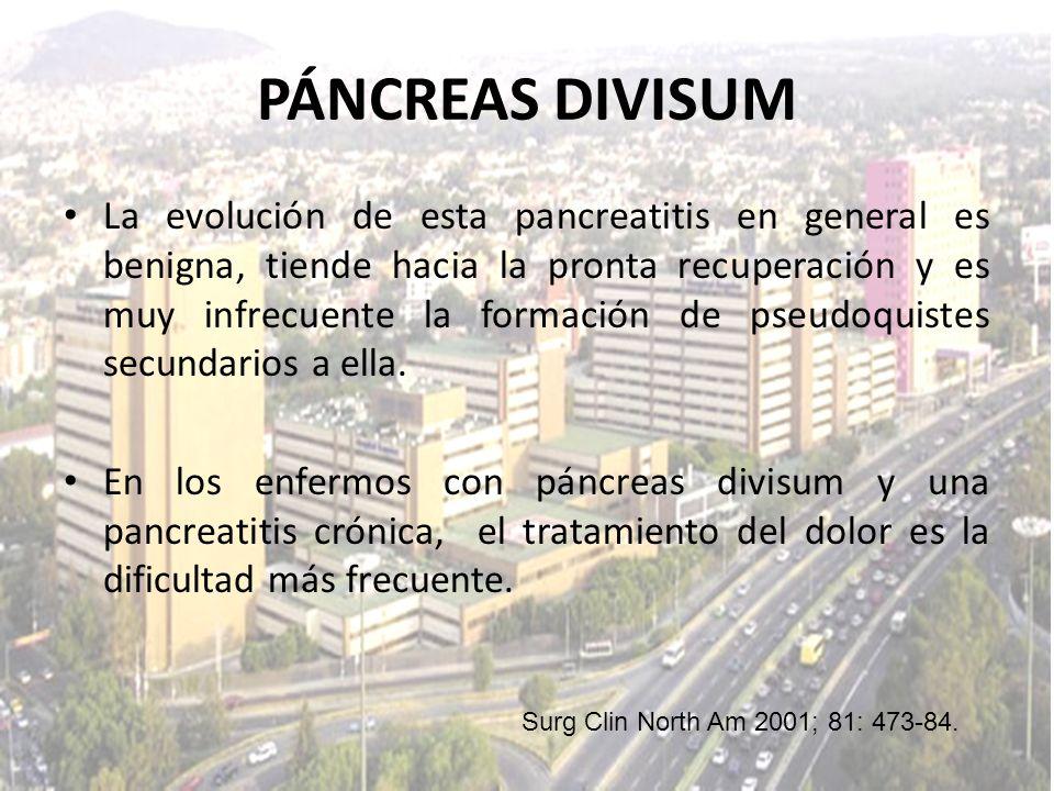 PÁNCREAS DIVISUM La evolución de esta pancreatitis en general es benigna, tiende hacia la pronta recuperación y es muy infrecuente la formación de pse