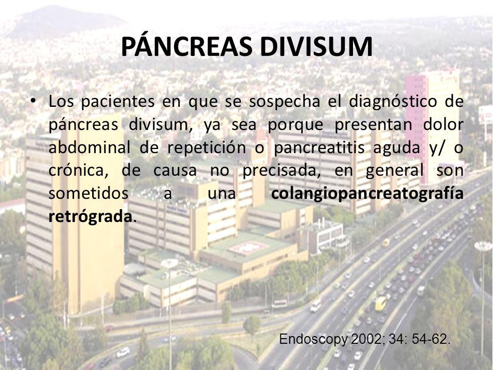 PÁNCREAS DIVISUM Los pacientes en que se sospecha el diagnóstico de páncreas divisum, ya sea porque presentan dolor abdominal de repetición o pancreat