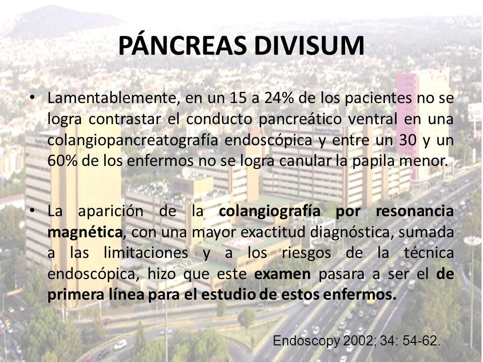 PÁNCREAS DIVISUM Lamentablemente, en un 15 a 24% de los pacientes no se logra contrastar el conducto pancreático ventral en una colangiopancreatografí