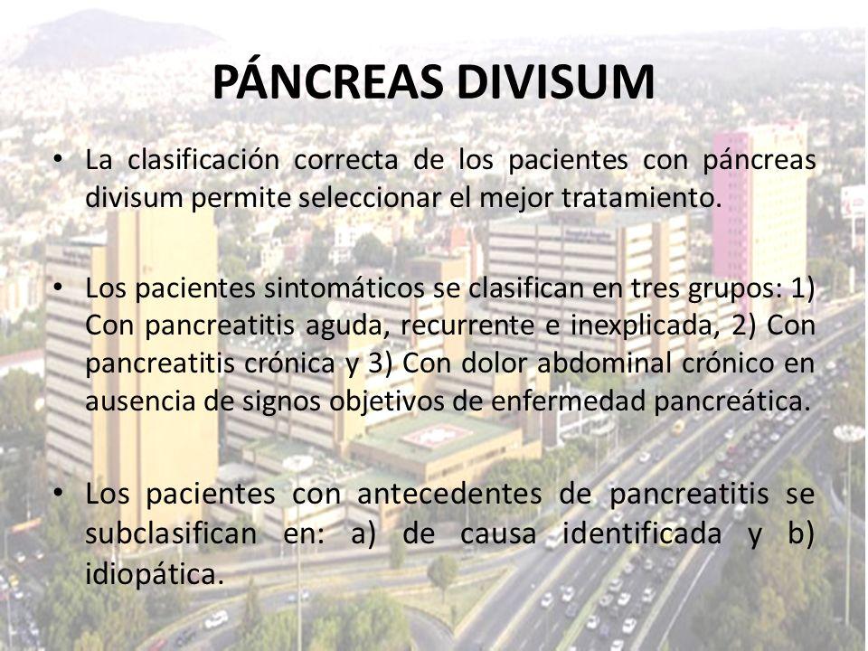 PÁNCREAS DIVISUM La clasificación correcta de los pacientes con páncreas divisum permite seleccionar el mejor tratamiento. Los pacientes sintomáticos