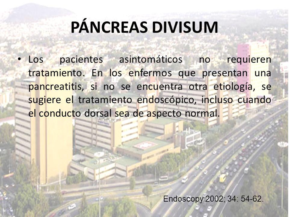 PÁNCREAS DIVISUM Los pacientes asintomáticos no requieren tratamiento. En los enfermos que presentan una pancreatitis, si no se encuentra otra etiolog