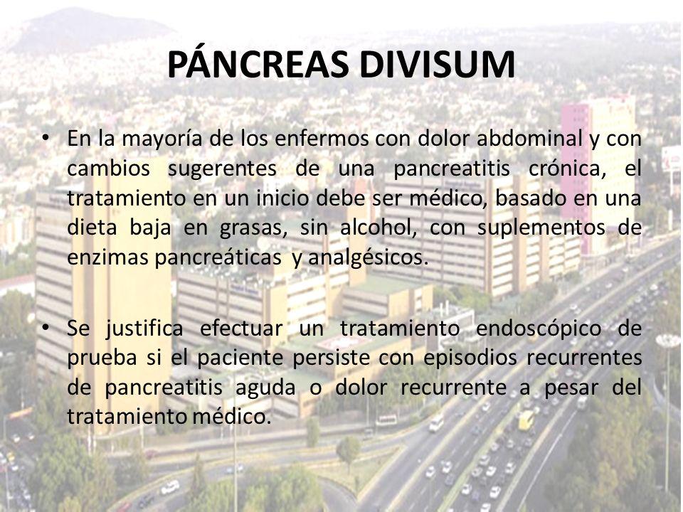PÁNCREAS DIVISUM En la mayoría de los enfermos con dolor abdominal y con cambios sugerentes de una pancreatitis crónica, el tratamiento en un inicio d