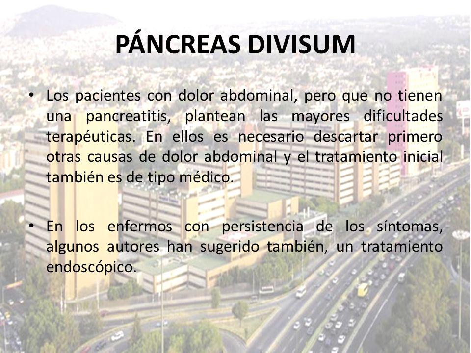 PÁNCREAS DIVISUM Los pacientes con dolor abdominal, pero que no tienen una pancreatitis, plantean las mayores dificultades terapéuticas. En ellos es n