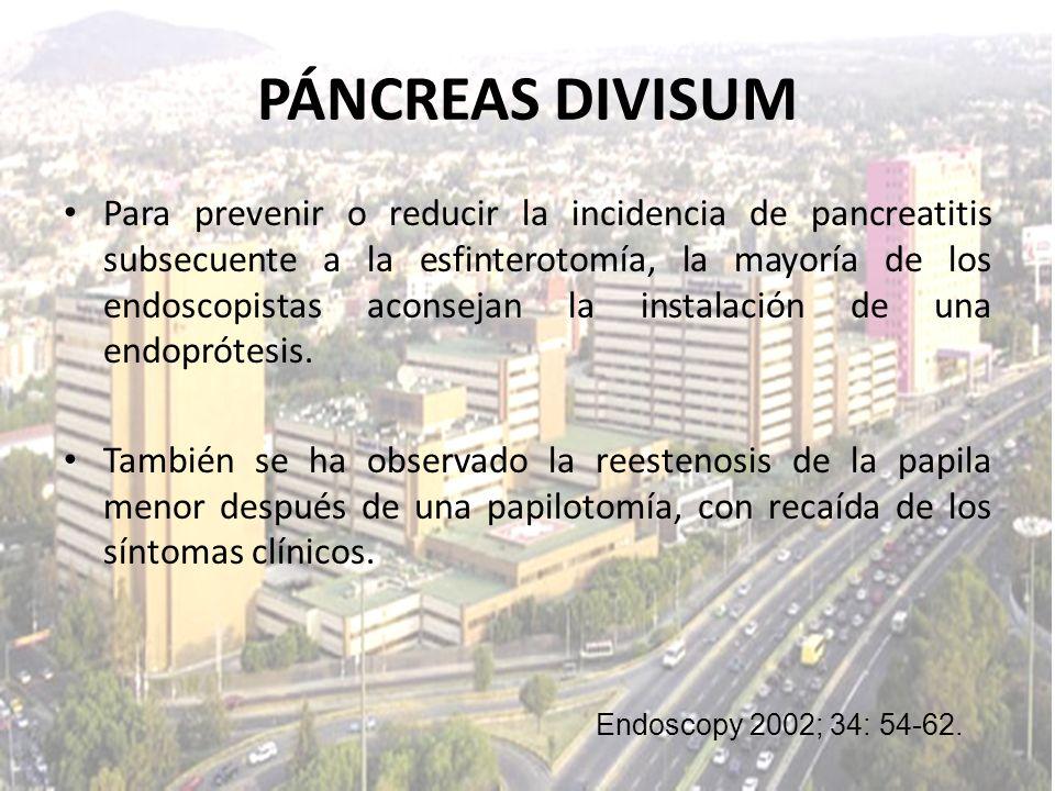 PÁNCREAS DIVISUM Para prevenir o reducir la incidencia de pancreatitis subsecuente a la esfinterotomía, la mayoría de los endoscopistas aconsejan la i