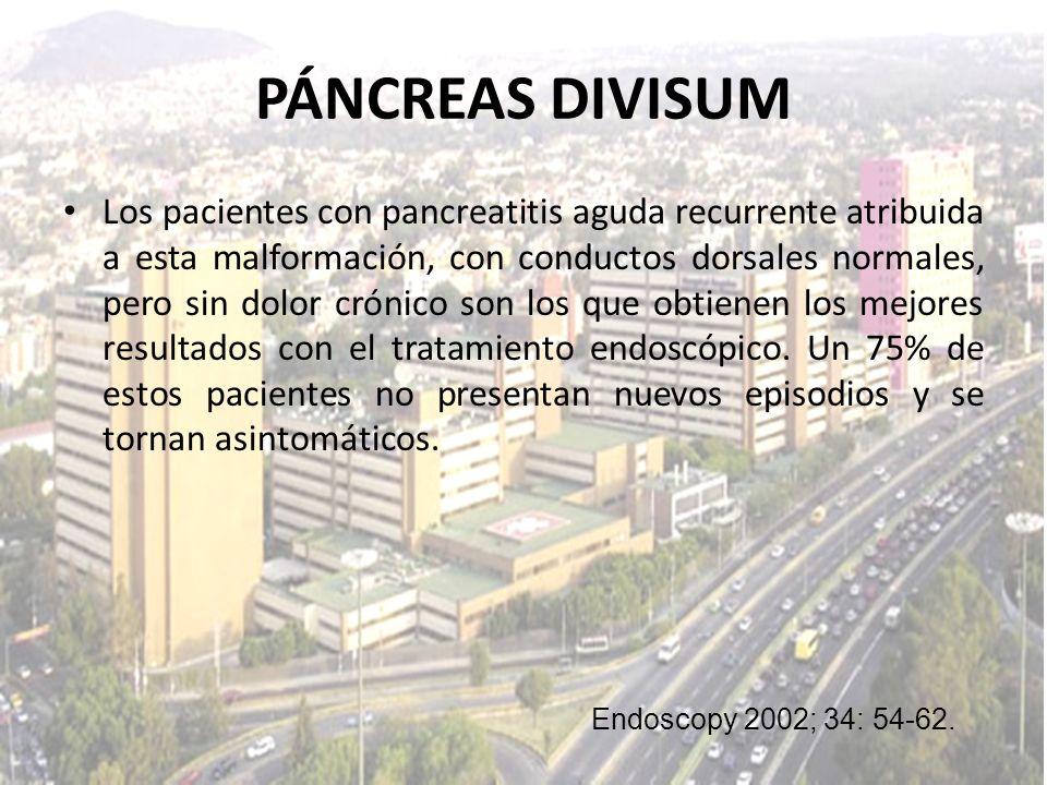 PÁNCREAS DIVISUM Los pacientes con pancreatitis aguda recurrente atribuida a esta malformación, con conductos dorsales normales, pero sin dolor crónic