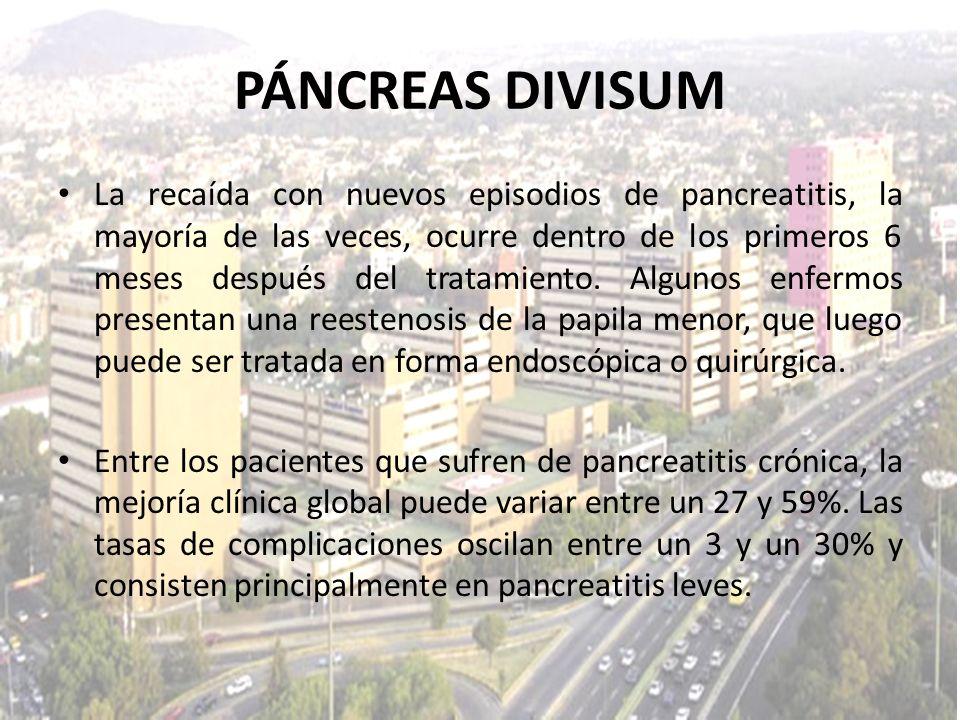 PÁNCREAS DIVISUM La recaída con nuevos episodios de pancreatitis, la mayoría de las veces, ocurre dentro de los primeros 6 meses después del tratamien