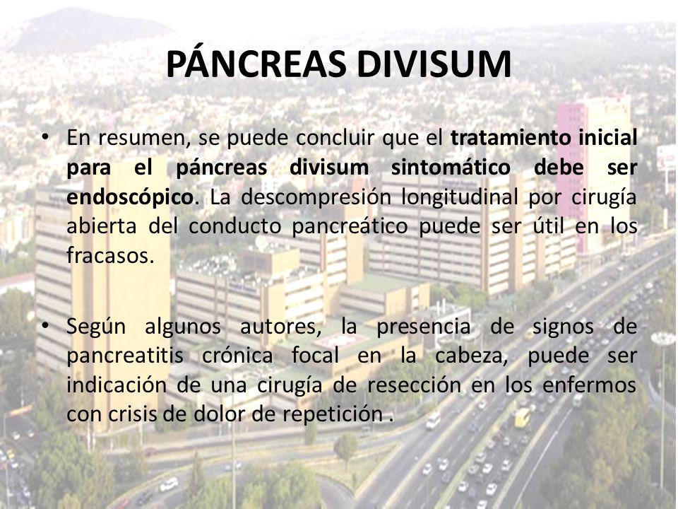 PÁNCREAS DIVISUM En resumen, se puede concluir que el tratamiento inicial para el páncreas divisum sintomático debe ser endoscópico. La descompresión