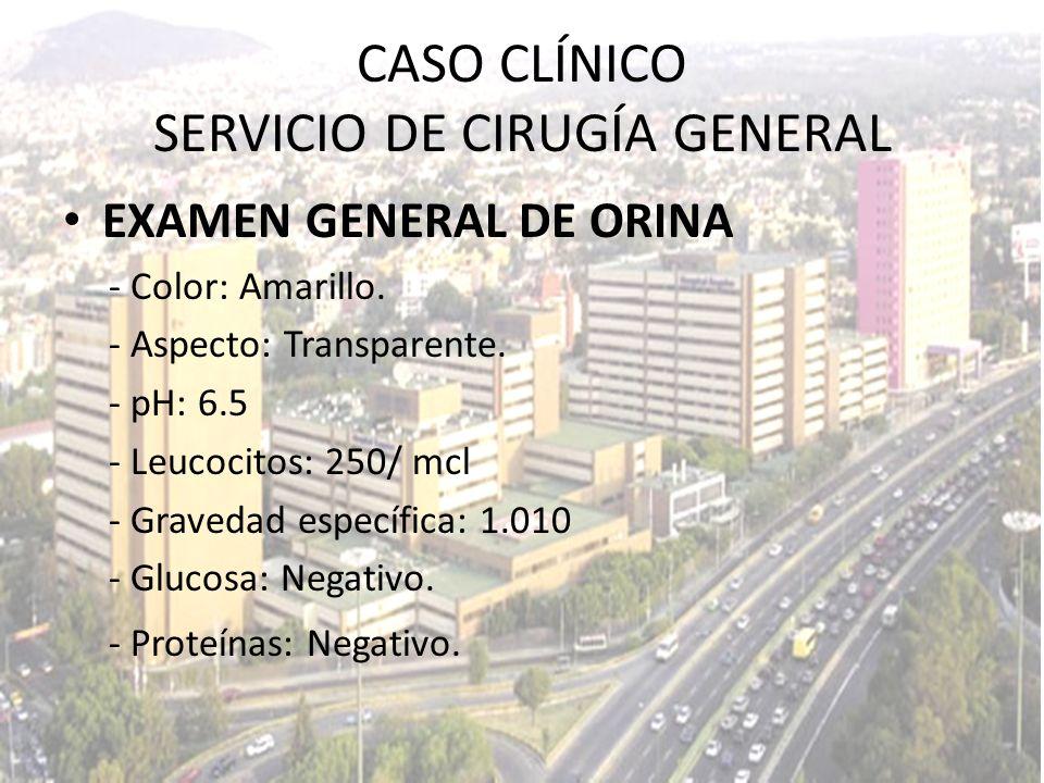 EXAMEN GENERAL DE ORINA - Color: Amarillo. - Aspecto: Transparente. - pH: 6.5 - Leucocitos: 250/ mcl - Gravedad específica: 1.010 - Glucosa: Negativo.