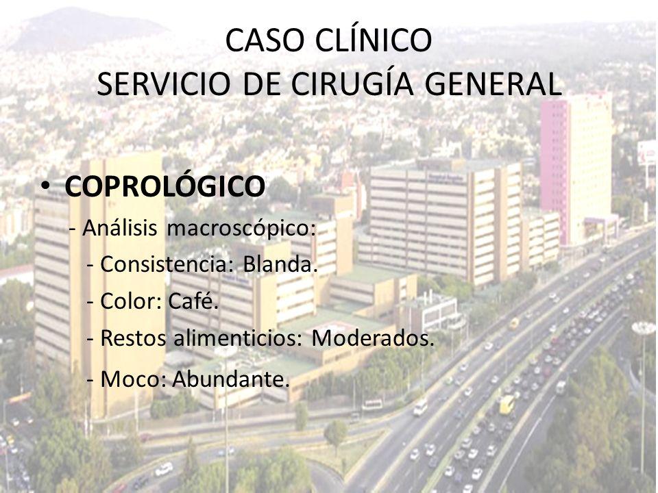 COPROLÓGICO - Análisis macroscópico: - Consistencia: Blanda. - Color: Café. - Restos alimenticios: Moderados. - Moco: Abundante. CASO CLÍNICO SERVICIO