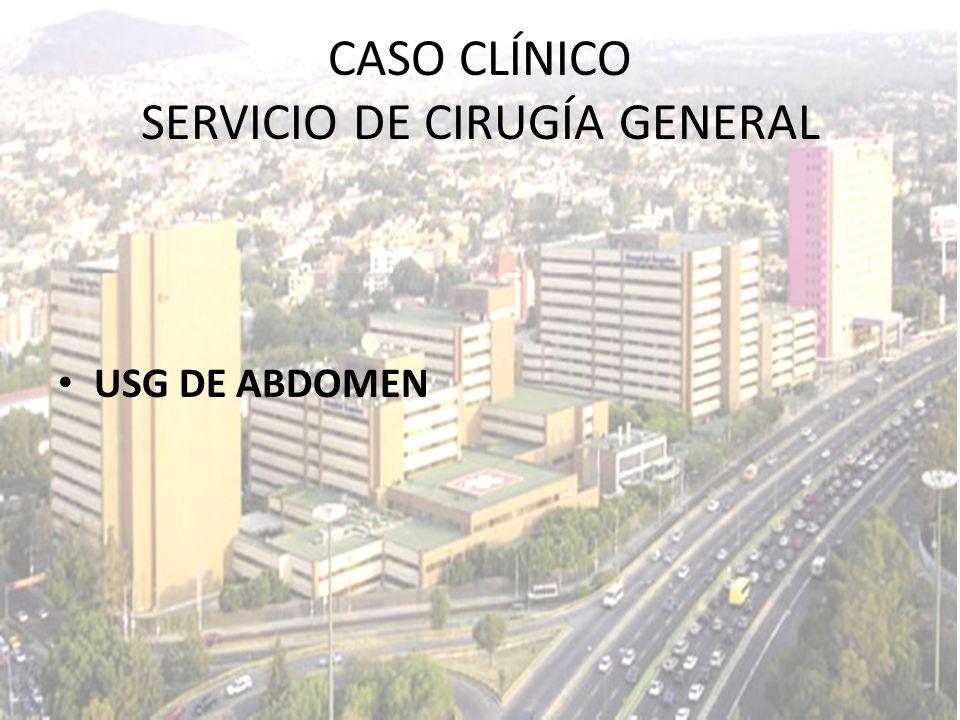 USG DE ABDOMEN CASO CLÍNICO SERVICIO DE CIRUGÍA GENERAL