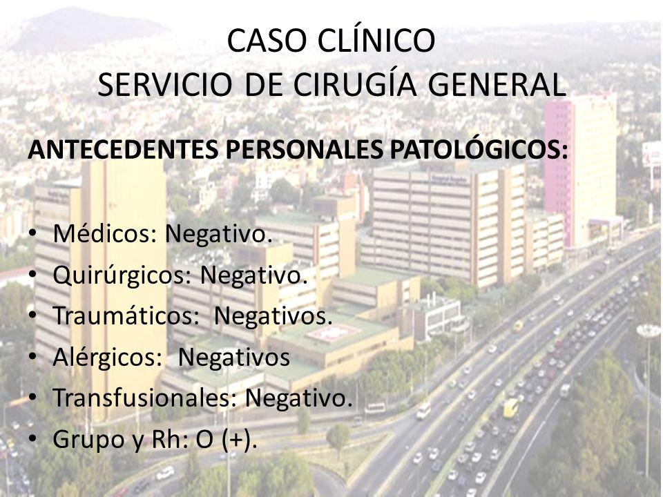 ANTECEDENTES PERSONALES PATOLÓGICOS: Médicos: Negativo. Quirúrgicos: Negativo. Traumáticos: Negativos. Alérgicos: Negativos Transfusionales: Negativo.