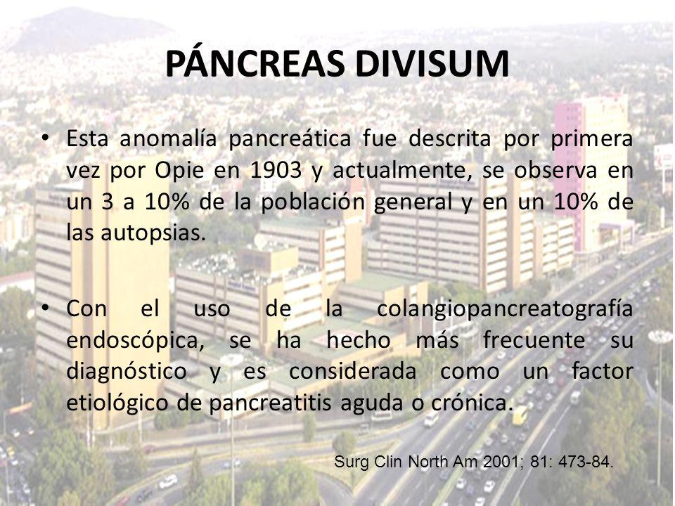 Esta anomalía pancreática fue descrita por primera vez por Opie en 1903 y actualmente, se observa en un 3 a 10% de la población general y en un 10% de