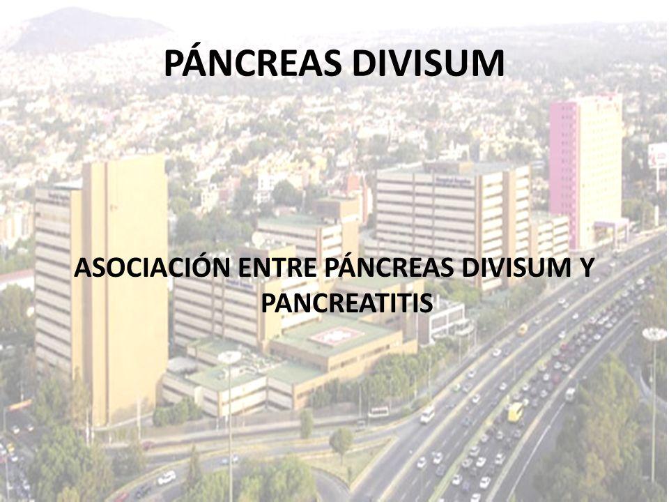ASOCIACIÓN ENTRE PÁNCREAS DIVISUM Y PANCREATITIS PÁNCREAS DIVISUM
