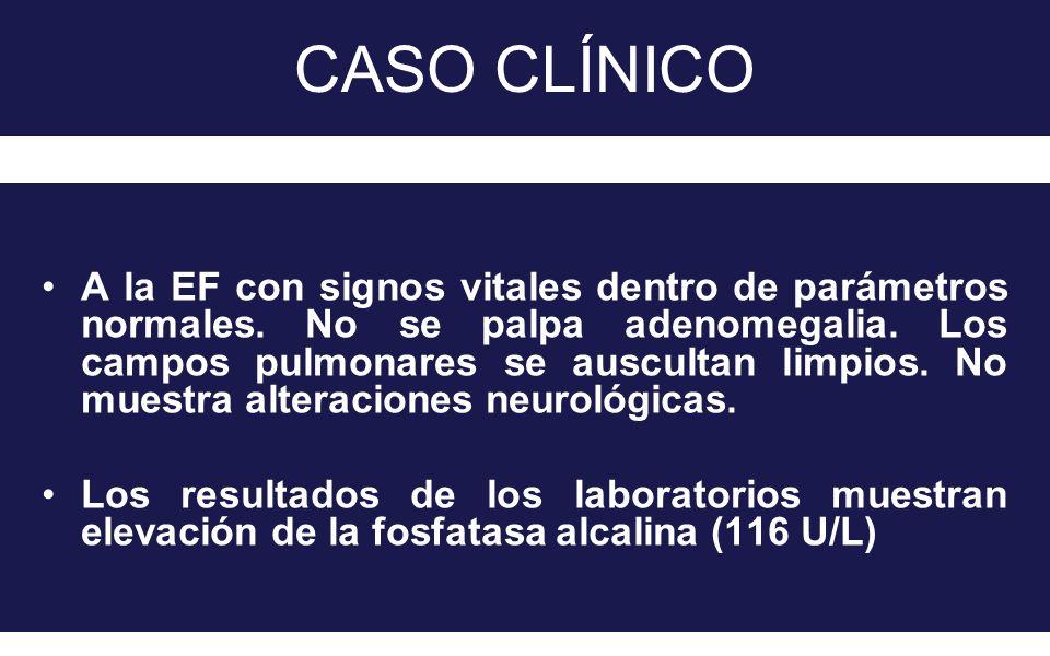 CASO CLÍNICO A la EF con signos vitales dentro de parámetros normales. No se palpa adenomegalia. Los campos pulmonares se auscultan limpios. No muestr