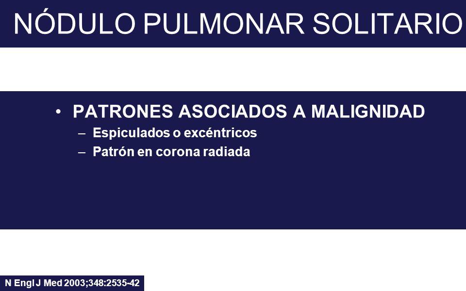 NÓDULO PULMONAR SOLITARIO PATRONES ASOCIADOS A MALIGNIDAD –Espiculados o excéntricos –Patrón en corona radiada N Engl J Med 2003;348:2535-42