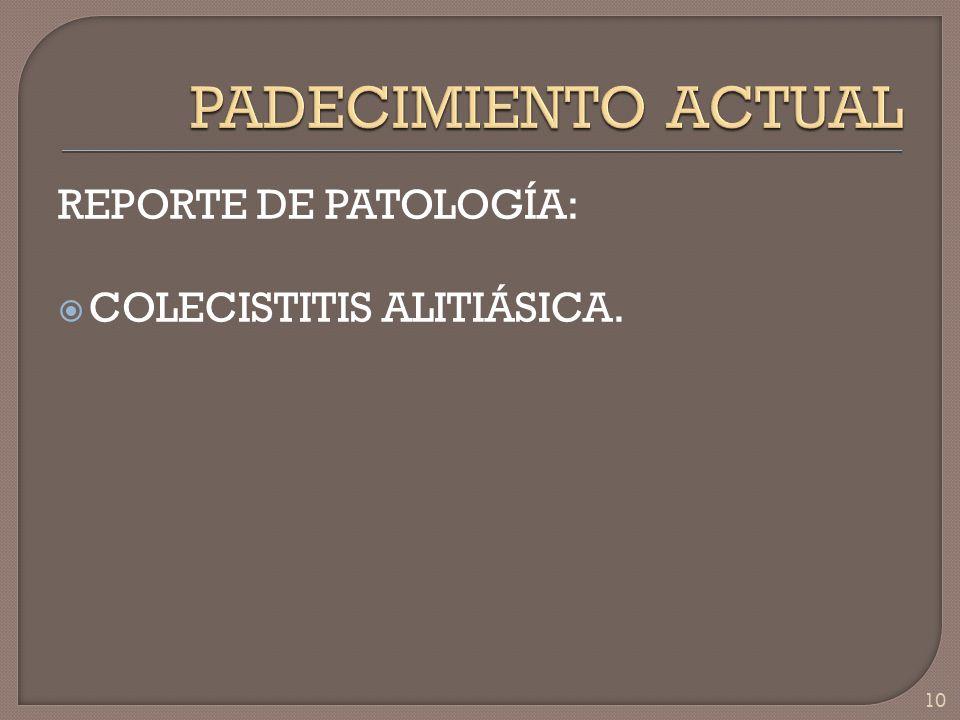REPORTE DE PATOLOGÍA: COLECISTITIS ALITIÁSICA. 10