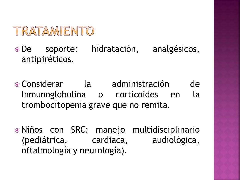De soporte: hidratación, analgésicos, antipiréticos. Considerar la administración de Inmunoglobulina o corticoides en la trombocitopenia grave que no
