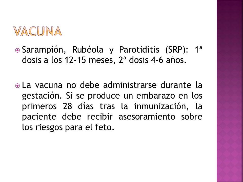 Sarampión, Rubéola y Parotiditis (SRP): 1ª dosis a los 12-15 meses, 2ª dosis 4-6 años. La vacuna no debe administrarse durante la gestación. Si se pro