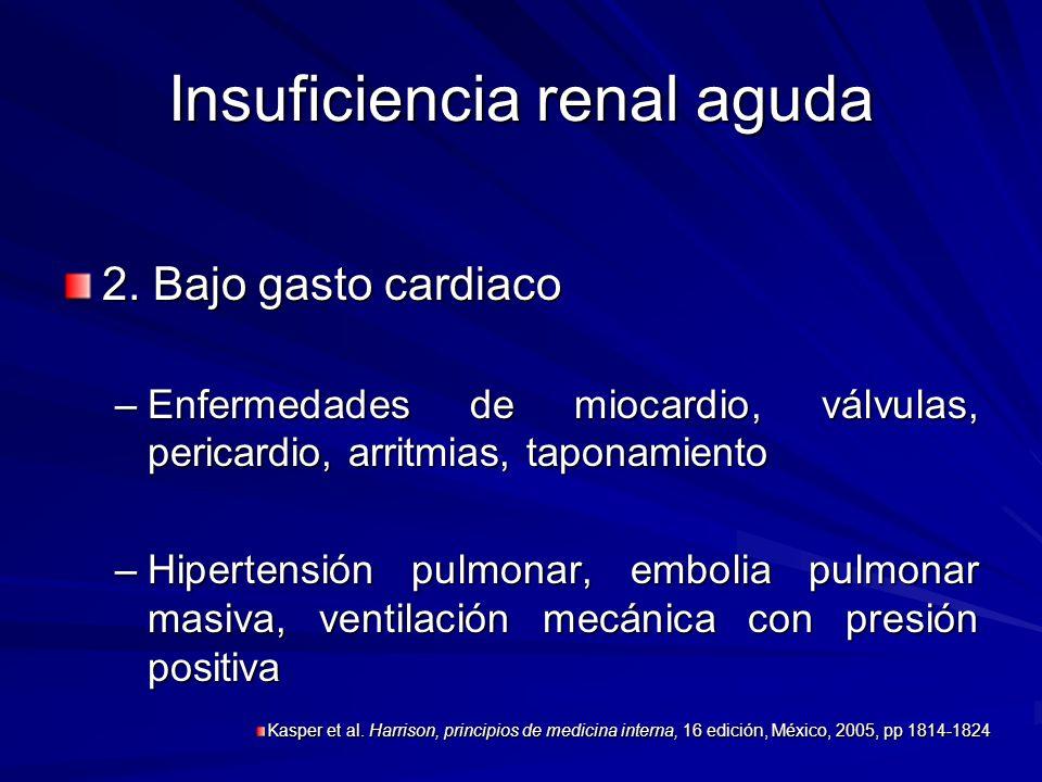 Insuficiencia renal aguda 2. Bajo gasto cardiaco –Enfermedades de miocardio, válvulas, pericardio, arritmias, taponamiento –Hipertensión pulmonar, emb