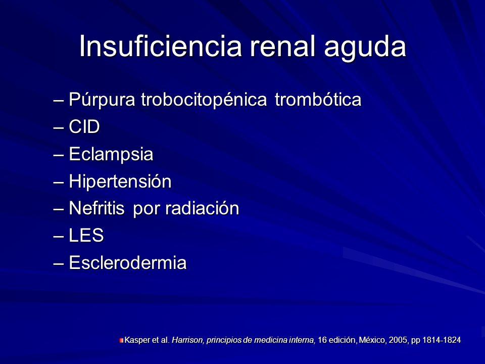 Insuficiencia renal aguda –Púrpura trobocitopénica trombótica –CID –Eclampsia –Hipertensión –Nefritis por radiación –LES –Esclerodermia Kasper et al.