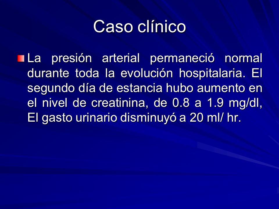 Caso clínico La presión arterial permaneció normal durante toda la evolución hospitalaria. El segundo día de estancia hubo aumento en el nivel de crea