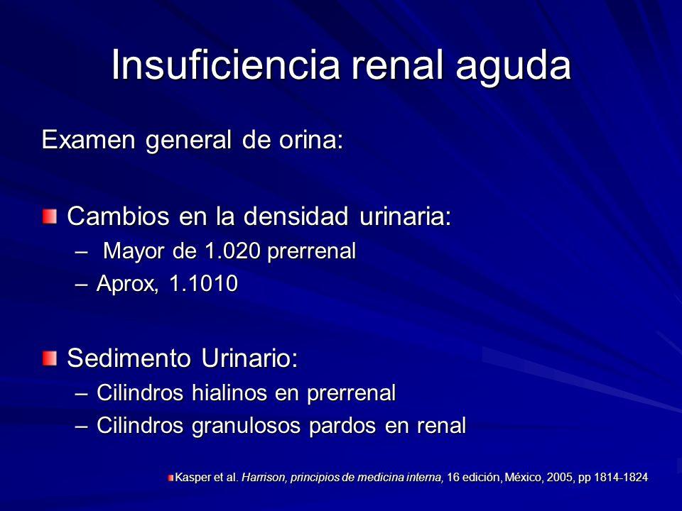 Insuficiencia renal aguda Examen general de orina: Cambios en la densidad urinaria: – Mayor de 1.020 prerrenal –Aprox, 1.1010 Sedimento Urinario: –Cil