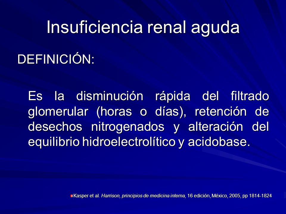 Insuficiencia renal aguda DEFINICIÓN: Es la disminución rápida del filtrado glomerular (horas o días), retención de desechos nitrogenados y alteración