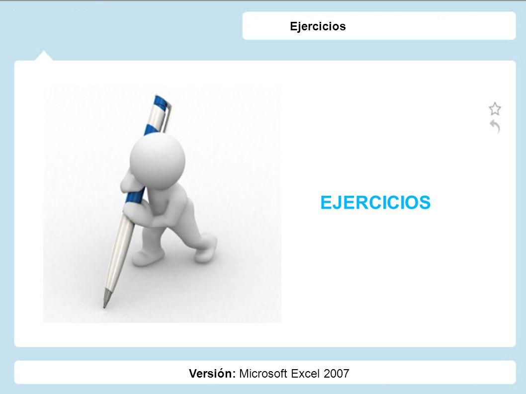 EJERCICIOS Versión: Microsoft Excel 2007 Ejercicios