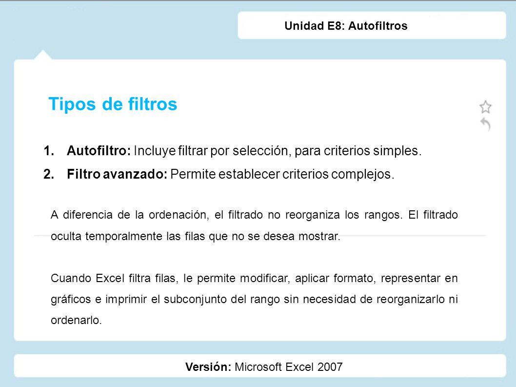 Tipos de filtros 1.Autofiltro: Incluye filtrar por selección, para criterios simples. 2.Filtro avanzado: Permite establecer criterios complejos. Versi