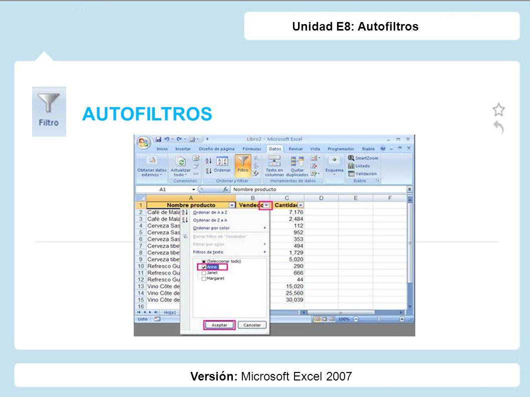 AUTOFILTROS Versión: Microsoft Excel 2007 Unidad E8: Autofiltros