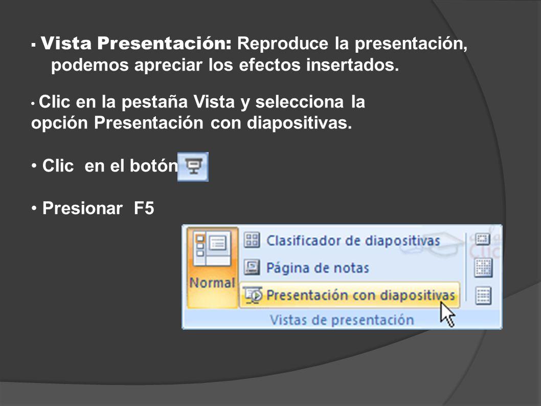 Vista Presentación: Reproduce la presentación, podemos apreciar los efectos insertados. Clic en la pestaña Vista y selecciona la opción Presentación c
