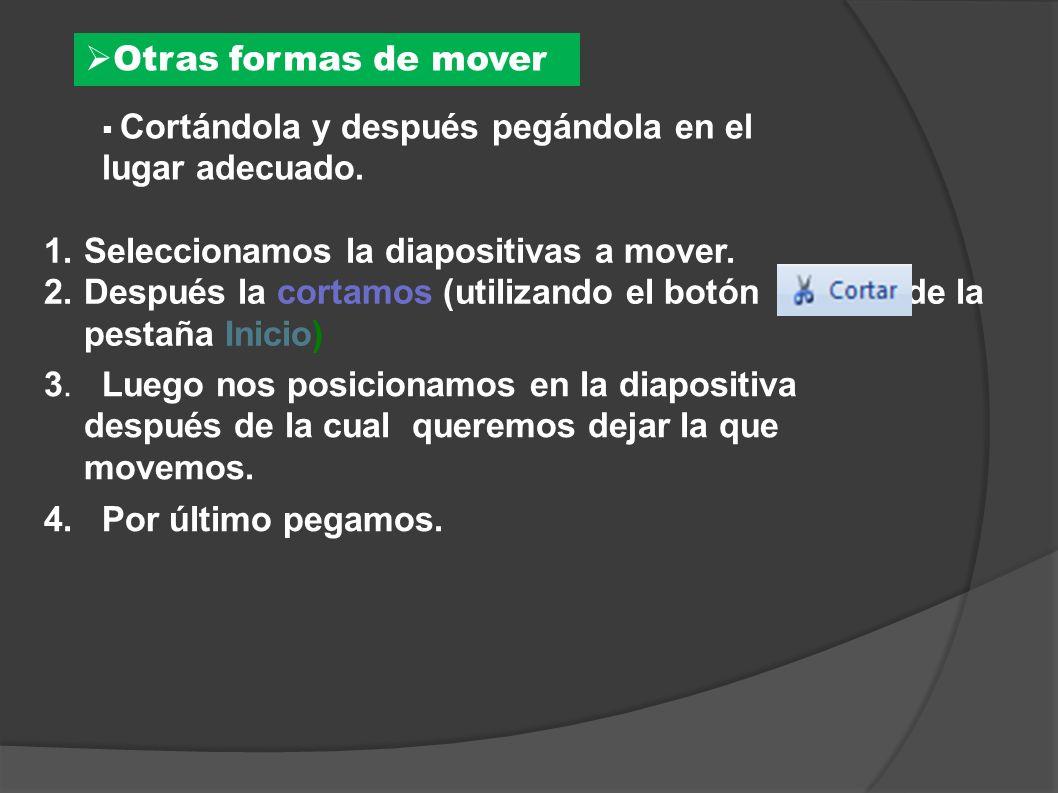 Otras formas de mover Cortándola y después pegándola en el lugar adecuado. 1.Seleccionamos la diapositivas a mover. 2.Después la cortamos (utilizando