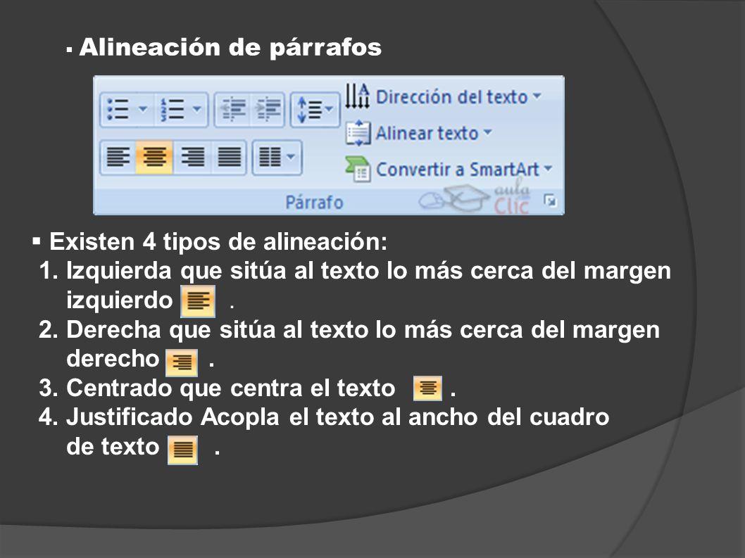 Alineación de párrafos Existen 4 tipos de alineación: 1. Izquierda que sitúa al texto lo más cerca del margen izquierdo. 2. Derecha que sitúa al texto