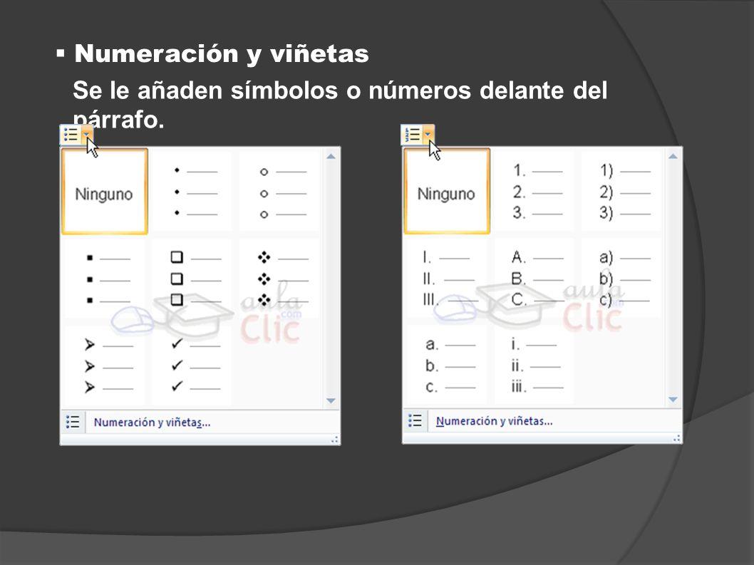 Numeración y viñetas Se le añaden símbolos o números delante del párrafo.