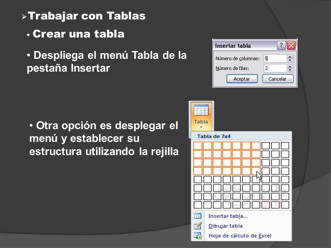 Trabajar con Tablas Crear una tabla Despliega el menú Tabla de la pestaña Insertar Otra opción es desplegar el menú y establecer su estructura utiliza